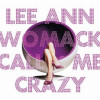 "Lee Ann Womack ""Call Me Crazy"" MCA Nashville"