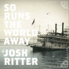 "Album Review: Josh Ritter – ""So Runs The World Away"" (Pytheas)"