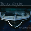 "Album Review: Trevor Alguire – ""Now Before Us"" – (Trevor Alguire/SOCAN)"
