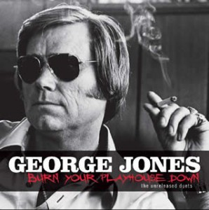 George Jones: Burn Your Playhouse Down