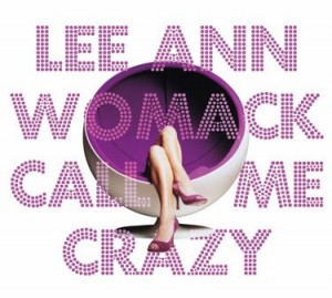 Lee Ann Womack- Call Me Crazy